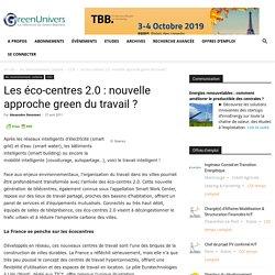 Les éco-centres 2.0 : nouvelle approche green du travail ?