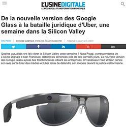 De la nouvelle version des Google Glass à la bataille juridique d'Uber, une semaine dans la Silicon Valley