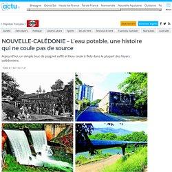NOUVELLE-CALÉDONIE - L'eau potable, une histoire qui ne coule pas de source