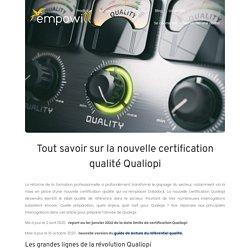 Tout savoir sur la nouvelle certification qualité Qualiopi - Empowill