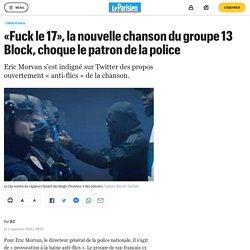 «Fuck le 17», la nouvelle chanson du groupe 13 Block, choque le patron de la police