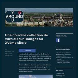 Une nouvelle collection de vues 3D sur Bourges au XVème siècle – AroundYou