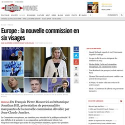 Europe : la nouvelle commission en six visages