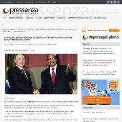 La nouvelle banque des pays du BRICS entre en concurrence contre la Banque Mondiale et le FMI - Pressenza