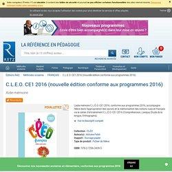 C.L.E.O. CE1 2016 (nouvelle édition conforme aux programmes 2016) - Aide-mémoire - Ouvrage papier - Fichier de l'élève