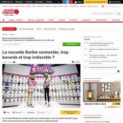 La nouvelle Barbie connectée, trop bavarde et trop indiscrète ?