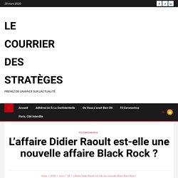 L'affaire Didier Raoult est-elle une nouvelle affaire Black Rock ? - Le courrier des stratèges