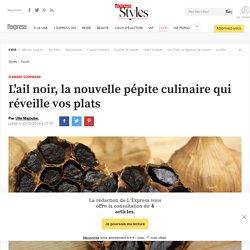L'ail noir, la nouvelle pépite culinaire qui réveille vos plats - L'Express Styles