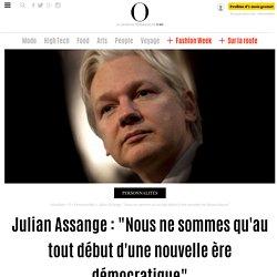 """Julian Assange : """"Nous ne sommes qu'au tout début d'une nouvelle ère démocratique"""""""