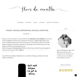 Iphone : nouvelle dépendance, nouvelle addiction. - Fleur De Menthe