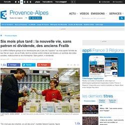 Six mois plus tard : la nouvelle vie, sans patron ni dividende, des anciens Fralib - France 3 Provence-Alpes