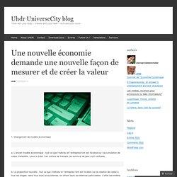 Une nouvelle économie demande une nouvelle façon de mesurer et de créer la valeur « Uhdr UniverseCity blog