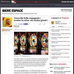 Nouvelle folie espagnole: contre la crise, un casino géant!