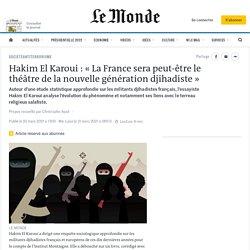 Hakim El Karoui: «La France sera peut-être le théâtre de la nouvelle génération djihadiste»