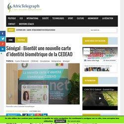 Sénégal : Bientôt une nouvelle carte d'identité biométrique de la CEDEAO