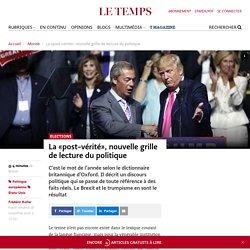 La «post-vérité», nouvelle grille de lecture du politique - Le Temps