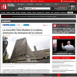 La nouvelle Tate Modern à Londres, extension du domaine de la culture - Europe