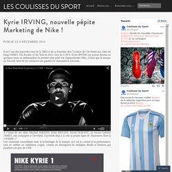 Kyrie IRVING, nouvelle pépite Marketing de Nike !