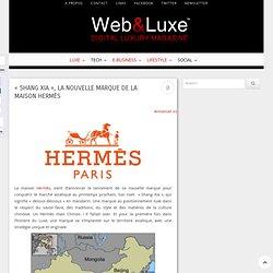 """""""Shang Xia"""", la nouvelle marque de la maison Hermès"""