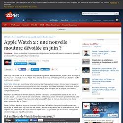 Apple Watch 2 : une nouvelle mouture dévoilée en juin ? - ZDNet