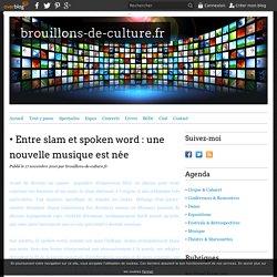 Entre slam et spoken word : une nouvelle musique est née - brouillons-de-culture.fr