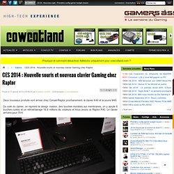 CES 2014 : Nouvelle souris et nouveau clavier Gaming chez Raptor - Salons