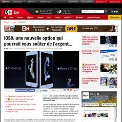 IOS9: une nouvelle option qui pourrait vous coûter de l'argent... - DH.be