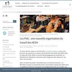 Les PIAL : une nouvelle organisation du travail des AESH - Ecole et Handicap