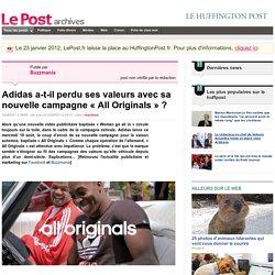 Adidas a-t-il perdu ses valeurs avec sa nouvelle campagne « All Originals » ? - Buzzmania sur LePost.fr (01:17)