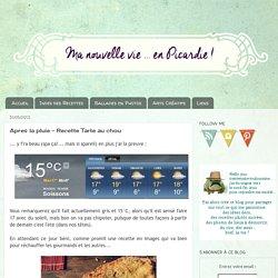 Ma nouvelle vie... en Picardie !: Apres la pluie - Recette Tarte au chou