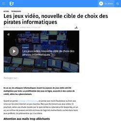 Les jeux vidéo, nouvelle cible de choix des pirates informatiques
