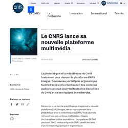 Sciences : Plateforme multimédia du CNRS