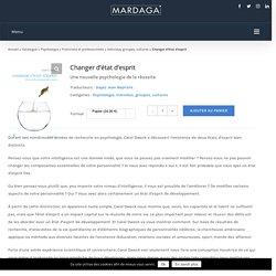 Changer d'état d'esprit - Une nouvelle psychologie de la réussite - Psychologie, Individus, groupes, cultures - Éditions Mardaga - Maison d'édition