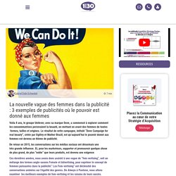 La nouvelle vague des femmes dans la publicité : 3 exemples de publicités où le pouvoir est donné aux femmes