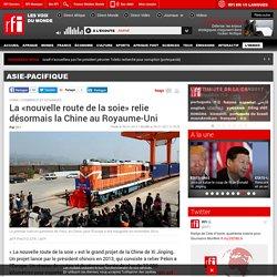 La «nouvelle route de la soie» relie désormais la Chine au Royaume-Uni - Asie-Pacifique