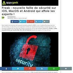 Freak : nouvelle faille de sécurité sur iOS, MacOS et Android qui affole les experts !
