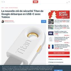 La nouvelle clé de sécurité Titan de Google débarque en USB-C avec Yubico