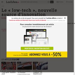 Le « low-tech », nouvelle source d'innovation - Les Echos