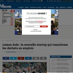 Lemon Aide: la nouvelle startup qui transforme les déchets en emplois