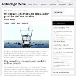 Une nouvelle technologie solaire pour produire de l'eau potable