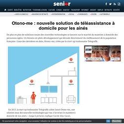 Otono-me : nouvelle solution de téléassistance à domicile pour les ainés - 20/03/17
