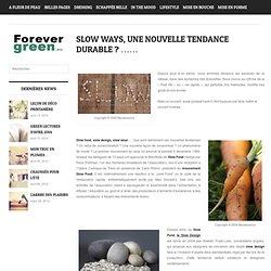 SLOW WAYS, une nouvelle tendance durable ? …… | Forevergreen