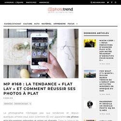 MP #168 : la nouvelle tendance «flat lay» et comment réussir ses photos à plat