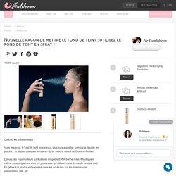 Nouvelle façon de mettre le fond de teint : utilisez le fond de teint en spray ! - Revue Make-up par Teamsubleem