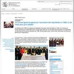 Nouvelles 2014 - Le Conseil général approuve l'accession des Seychelles à l'OMC; il ne reste plus qu'à ratifier