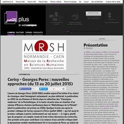 Cerisy - Georges Perec : nouvelles approches (du 13 au 20 juillet 2015) / MAISON DE LA RECHERCHE EN SCIENCES HUMAINES