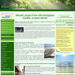 Bonnes nouvelles » Blog Archive » Masdar, projet d'une ville écologique modèle, en plein désert