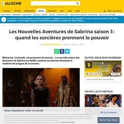 Les Nouvelles Aventures de Sabrina saison 3 : quand les sorcières prennent le pouvoir - News Séries à la TV