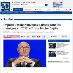 Impôts: Pas de nouvelles baisses pour les ménages en 2017, affirme Michel Sapin