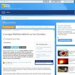 Nouvelles - L'ouragan Matthew déferle sur les Caraïbes - MétéoMédia